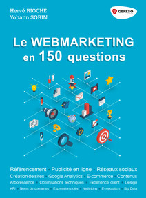 Le webmarketing en 150 questions : Référencement - Publicité en ligne - Réseaux sociaux - Créations de sites - Google Analytics - E-commerce - Contenus | SORIN, Yohann