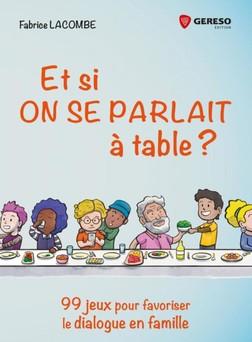 Et si on se parlait à table ? : 99 jeux pour favoriser le dialogue en famille   Fabrice Lacombe