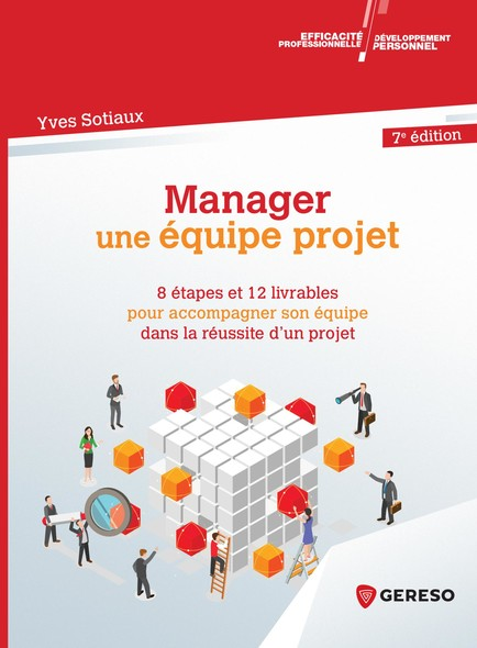 Manager une équipe projet : 8 étapes et 12 livrables pour accompagner son équipe dans la réussite d'un proje