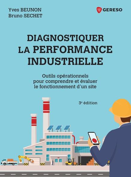 Diagnostiquer la performance industrielle - outils operationnels pour comprendre et evaluer le fonct : Outils opérationnels pour comprendre et évaluer le fonctionnement d'un site
