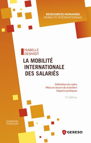 La mobilité internationale des salariés : Définition du cadre - Mise en oeuvre du transfert - Aspects pratiques