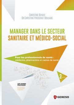 Manager dans le secteur sanitaire et médico-social : Pour les professionnels de santé : médecins, pharmaciens et cadres de santé | Christine Benoit
