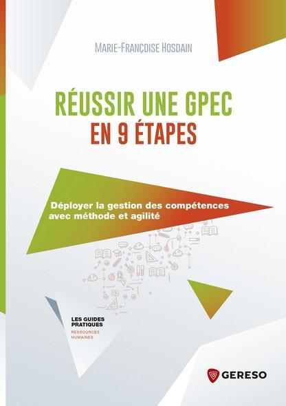 Réussir une GPEC en 9 étapes : Maîtriser les concepts, définir les besoins, anticiper l''avenir