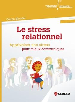 Le stress relationnel - apprivoiser son stress pour mieux communiquer : Apprivoiser son stress pour mieux communiquer | Céline Blondel