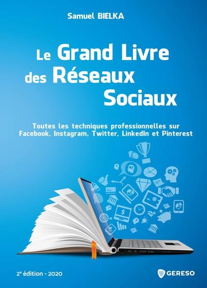 Le Grand Livre des Réseaux Sociaux : Toutes les techniques professionnelles sur Facebook, Instagram, Twitter, LinkedIn et Pinterest