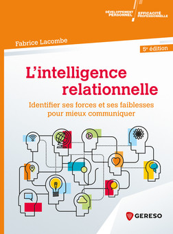 L'Intelligence relationnelle : Identifier ses forces et ses faiblesses pour mieux communiquer | Fabrice Lacombe
