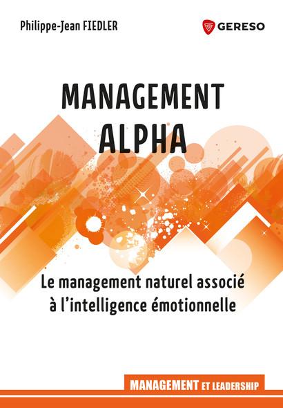 Management Alpha : Le management naturel associé à l'intelligence émotionnelle