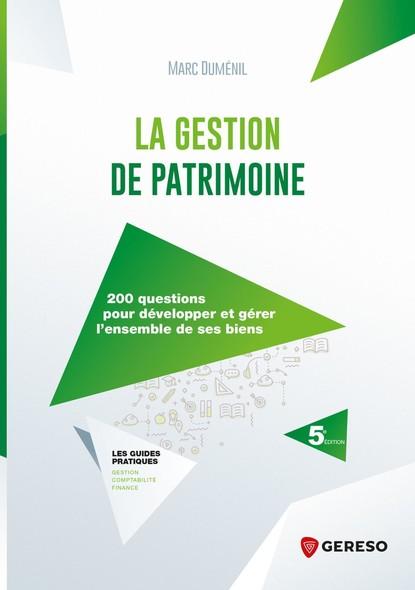 La gestion de patrimoine : 200 questions pour développer et gérer l'ensemble de ses biens