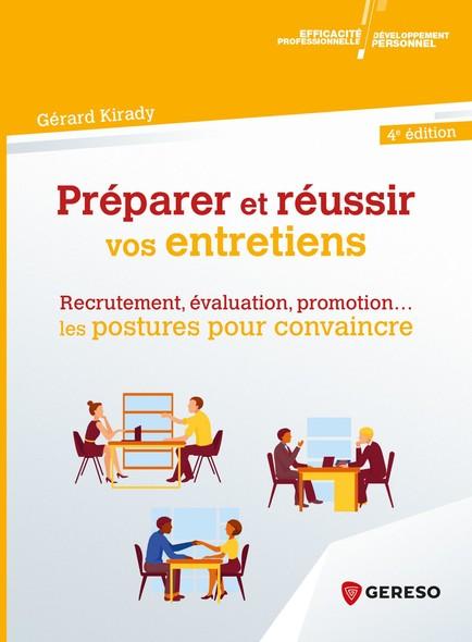 Preparer et reussir vos entretiens : Recrutement, évaluation, promotion... les postures pour convaincre