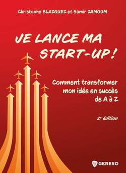 Je lance ma start-up ! : Comment transformer mon idée en succès de A à A | Samir Zamoum