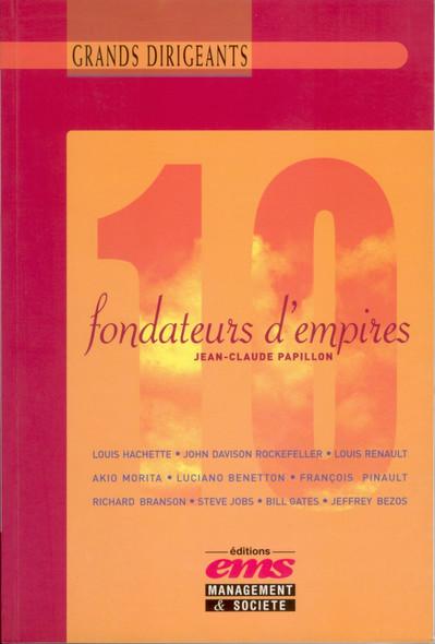10 Fondateurs d'Empires : De Rockefeller à Bill Gates et de Louis Hachette à Jeff Bezos