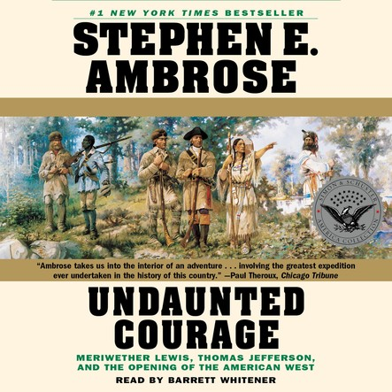 Undaunted Courage : Meriwether Lewis Thomas Jefferson And The Opening Of The American West