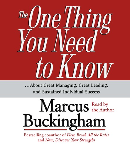 The One Thing You Need To Know : ...About Great Managing, Great Leading, and Sustained Individual Success