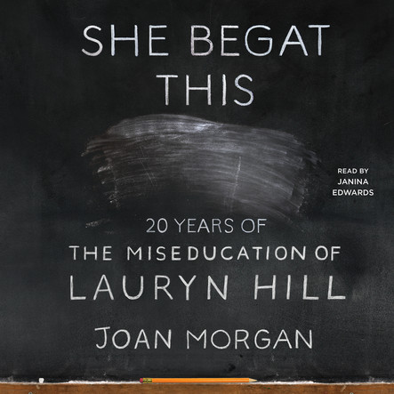 She Begat This : 20 Years of The Miseducation of Lauryn Hill