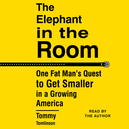 The Elephant in the Room : One Fat Man's Quest to Get Smaller in a Growing America