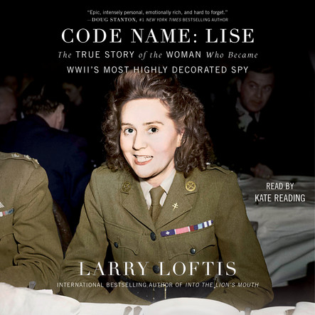 Code Name: Lise : The True Story of the Spy Who Became WWII's Most Highly Decorated Woman