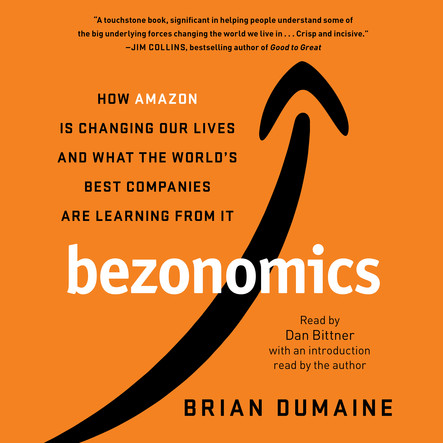 Bezonomics : How Amazon Is Changing Our Lives and What the World's Best Companies Are Learning from It