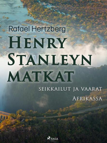 Henry Stanleyn matkat, seikkailut ja vaarat Afrikassa