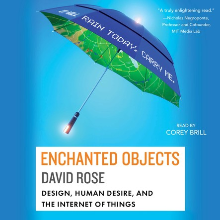 Enchanted Objects : Design, Human Desire, and the Internet of Things