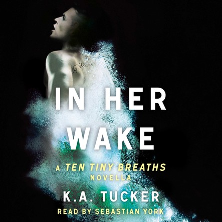 In Her Wake : A Ten Tiny Breaths Novella