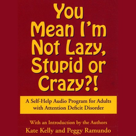 You Mean I'm Not Lazy, Stupid or Crazy? : A Self-help Audio Program for Adults with Attention Deficit Disorder