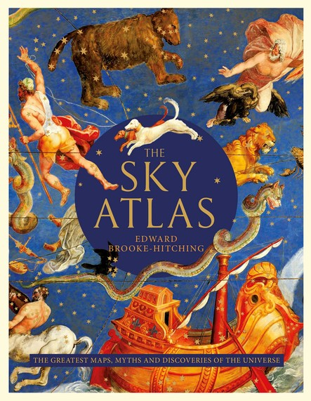 The Sky Atlas : The Greatest Maps, Myths and Discoveries of the Universe