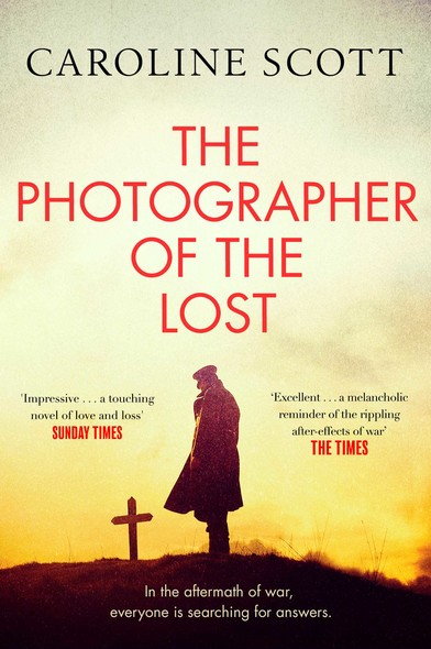 The Photographer of the Lost : A breathtaking and unforgettable WWI novel