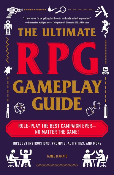 The Ultimate RPG Gameplay Guide : Role-Play the Best Campaign Ever—No Matter the Game!