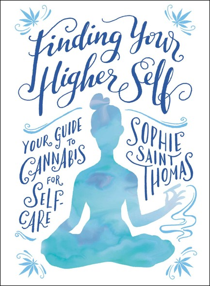 Finding Your Higher Self : Your Guide to Cannabis for Self-Care