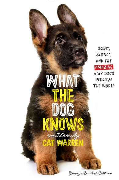 What the Dog Knows Young Readers Edition : Scent, Science, and the Amazing Ways Dogs Perceive the World