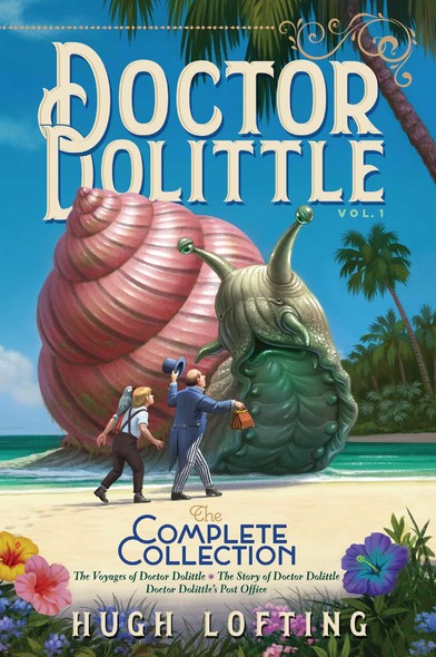 Doctor Dolittle The Complete Collection, Vol. 1 : The Voyages of Doctor Dolittle; The Story of Doctor Dolittle; Doctor Dolittle's Post Office