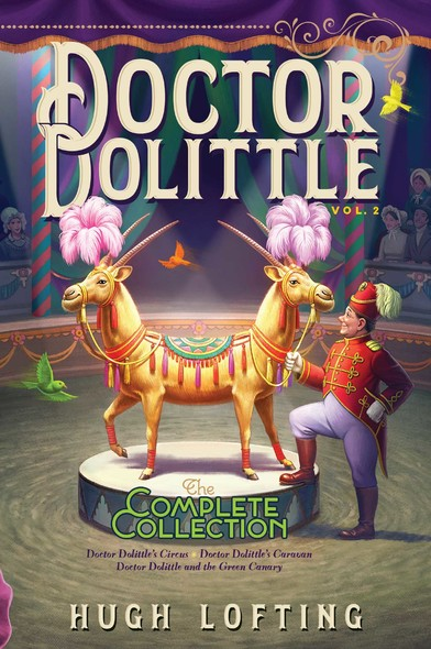 Doctor Dolittle The Complete Collection, Vol. 2 : Doctor Dolittle's Circus; Doctor Dolittle's Caravan; Doctor Dolittle and the Green Canary