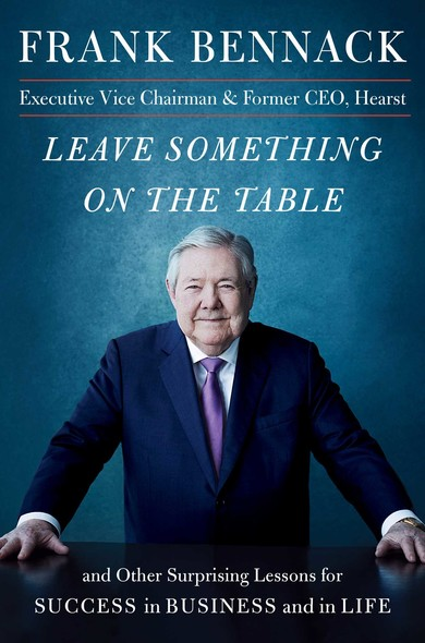 Leave Something on the Table : and Other Surprising Lessons for Success in Business and in Life