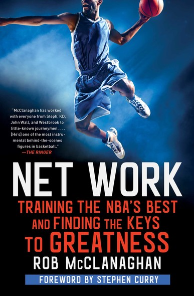 Net Work : Training the NBA's Best and Finding the Keys to Greatness