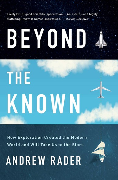 Beyond the Known : How Exploration Created the Modern World and Will Take Us to the Stars