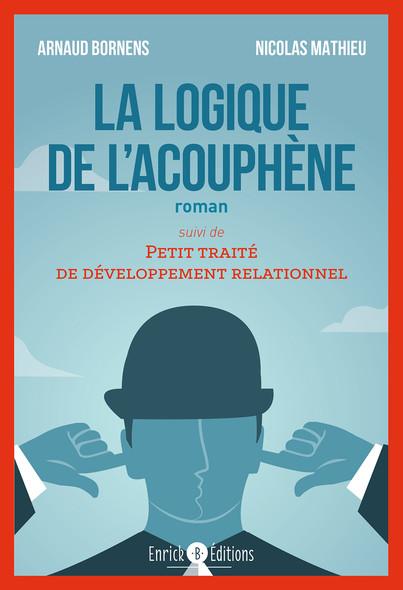 """La logique de l'acouphène - suivit de """"Petit traité de développement relationnel"""""""