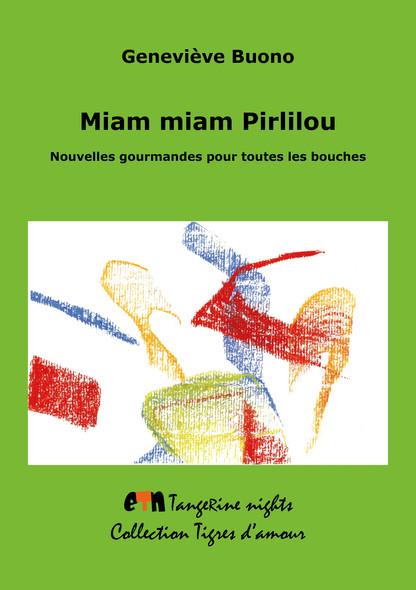 Miam Miam Pirlilou ! : Nouvelles gourmandes pour toutes les bouches