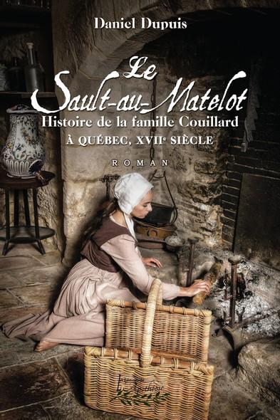 Le Sault-au-Matelot : Histoire de la famille Couillard  à Québec au XVIIe siècle