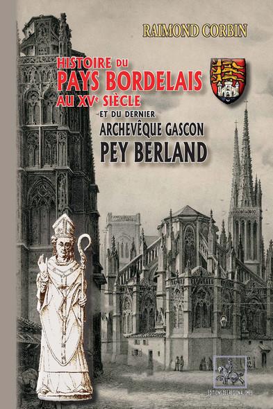 Histoire du Pays bordelais au XVe siècle et du dernier archevêque gascon : Pey Berland