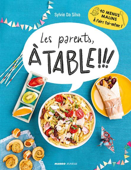 Les parents, à table ! : 10 menus malins à faire toi-même !