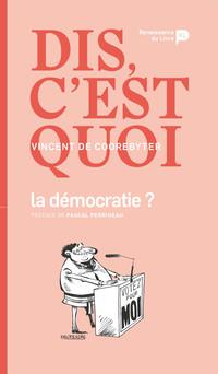 Dis, c'est quoi la démocratie ? | Vincent de Coorebyter