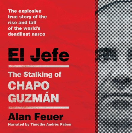 El Jefe : The Stalking of Chapo Guzmán