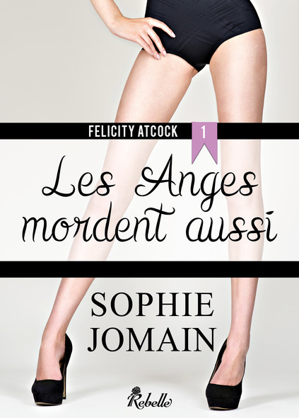Felicity Atcock : 1 - Les anges mordent aussi
