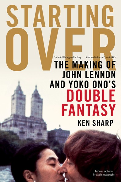 Starting Over : The Making of John Lennon and Yoko Ono's Double Fantasy