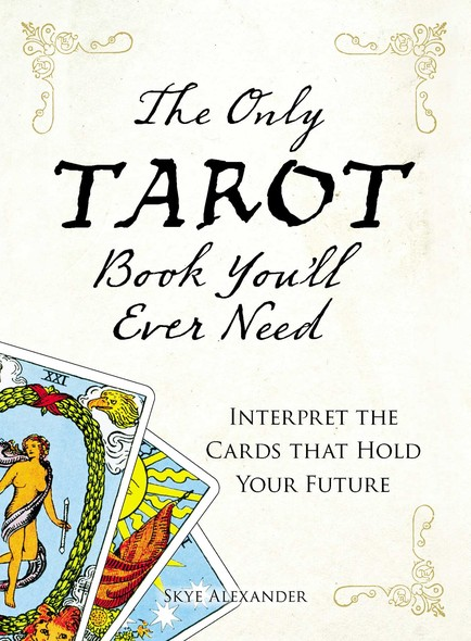 The Only Tarot Book You'll Ever Need : Gain insight and truth to help explain the past, present, and future.