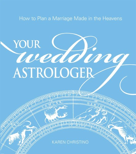Your Wedding Astrologer : How to Plan a Marriage Made in the Heavens