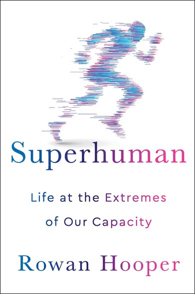 Superhuman : Life at the Extremes of Our Capacity