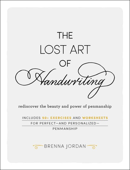 The Lost Art of Handwriting : Rediscover the Beauty and Power of Penmanship