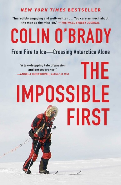 The Impossible First : From Fire to Ice—Crossing Antarctica Alone