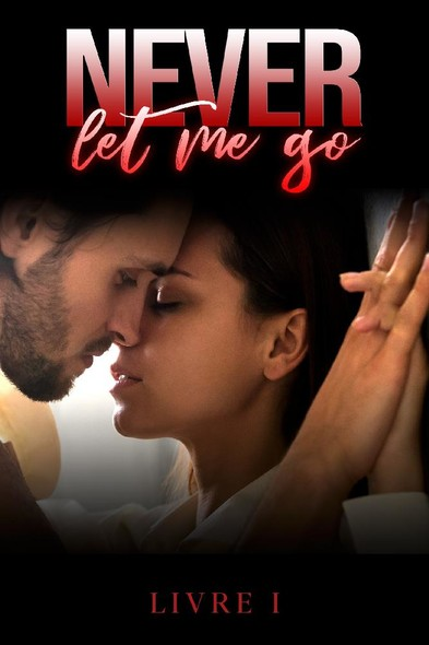 Never Let Me Go / Livre 1: (New Romance)